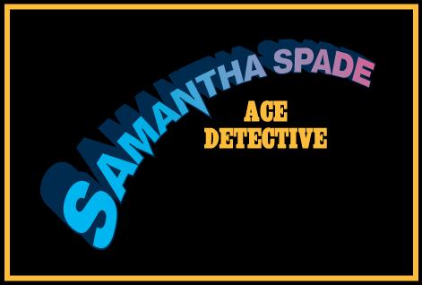 Samantha Spade, Ace Detective: The Case of the Maltball Falcon